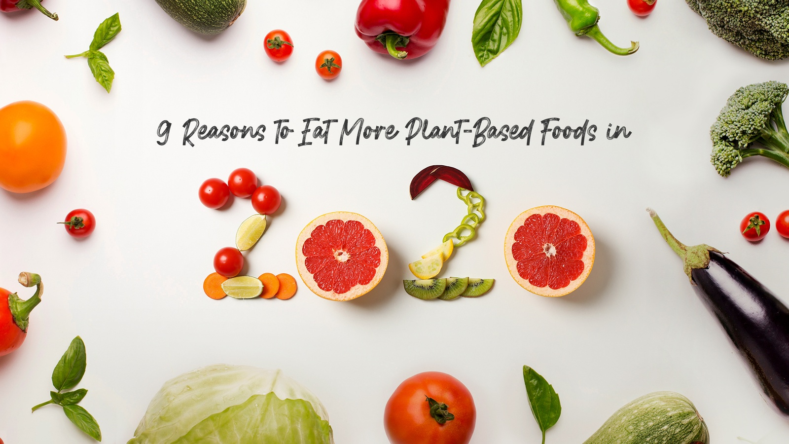 9 Reasons to Eat More Plant-Based Foods in 2020