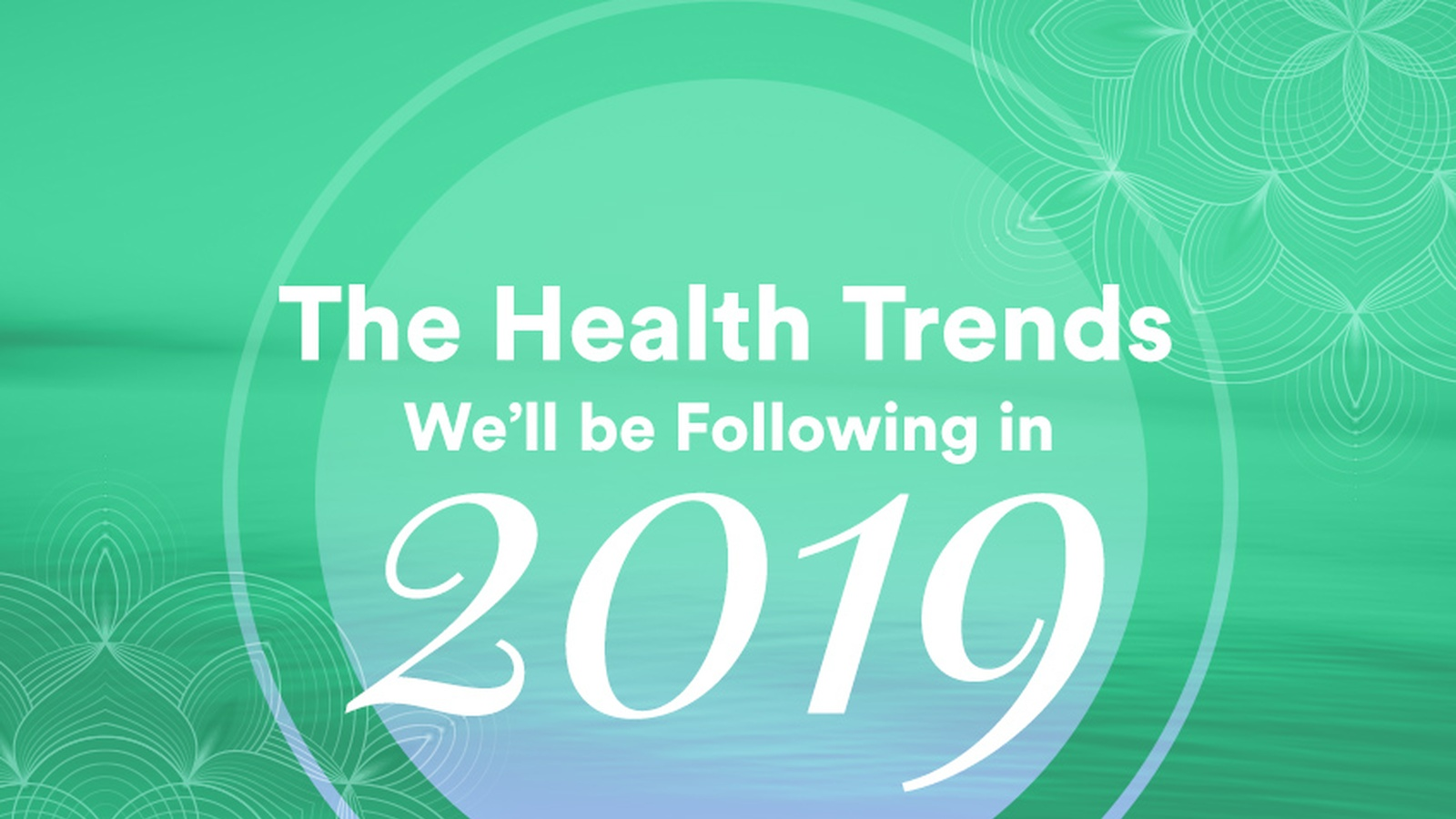The Health Trends We'll Be Following in 2019