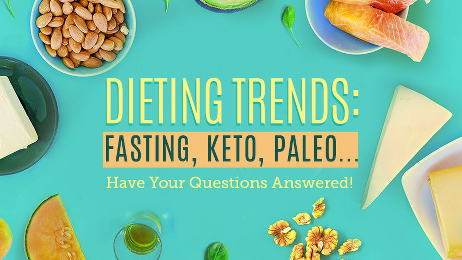 Dieting Trends: Fasting, Keto, Paleo... Have Your Questions Answered!
