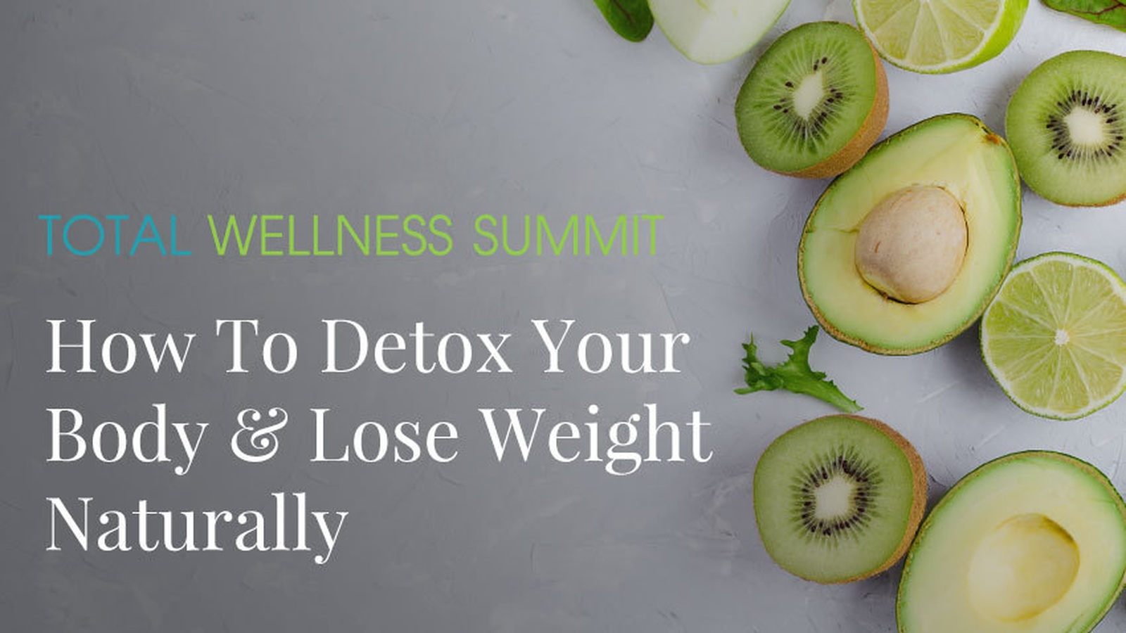 The Total Wellness Summit NOW LIVE: How to Detox Your Body & Lose Weight Naturally
