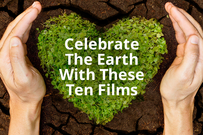 Celebrate The Earth With These Ten Films