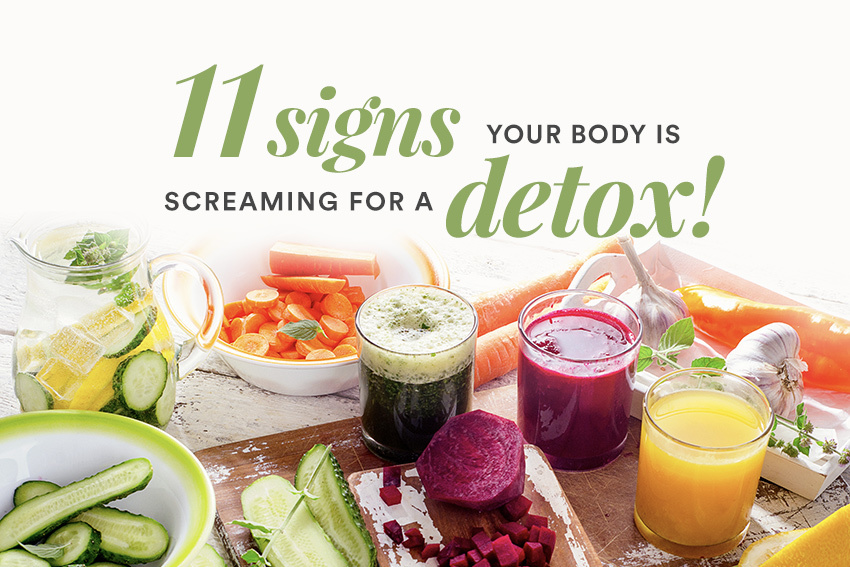 11 Signs Your Body Is Screaming for a Detox
