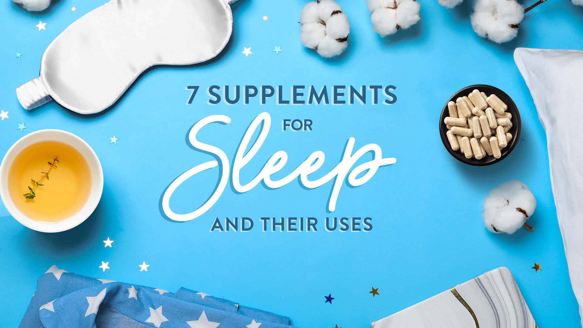7 Natural Supplements for Sleep and Their Uses