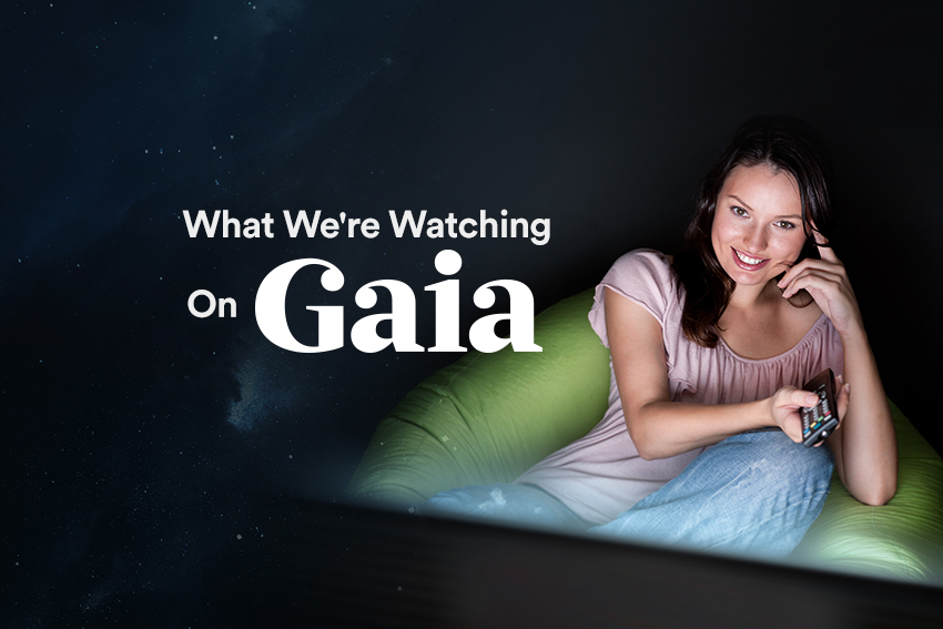 What We're Watching on Gaia