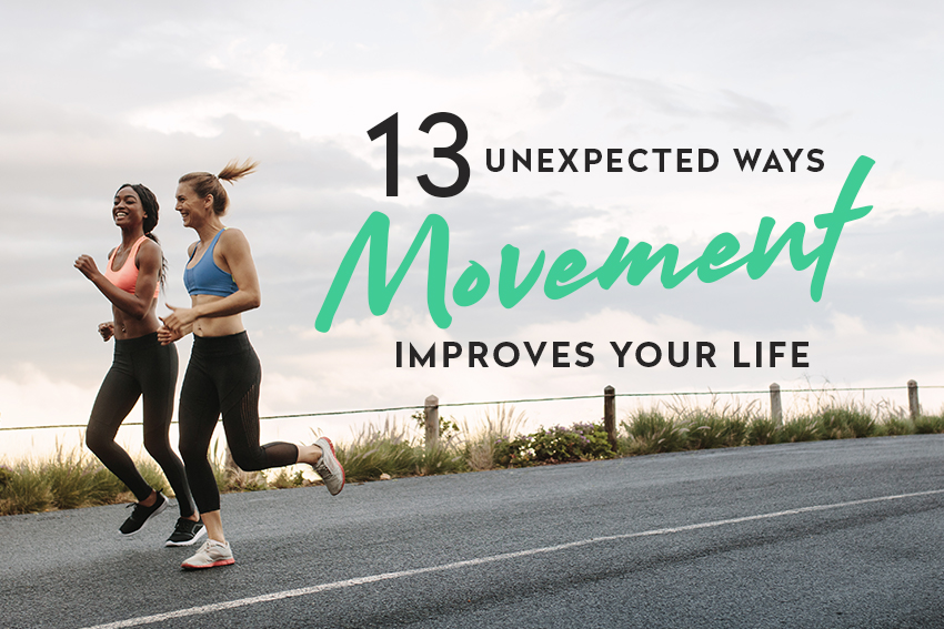 13 Unexpected Ways Movement Improves Your Life