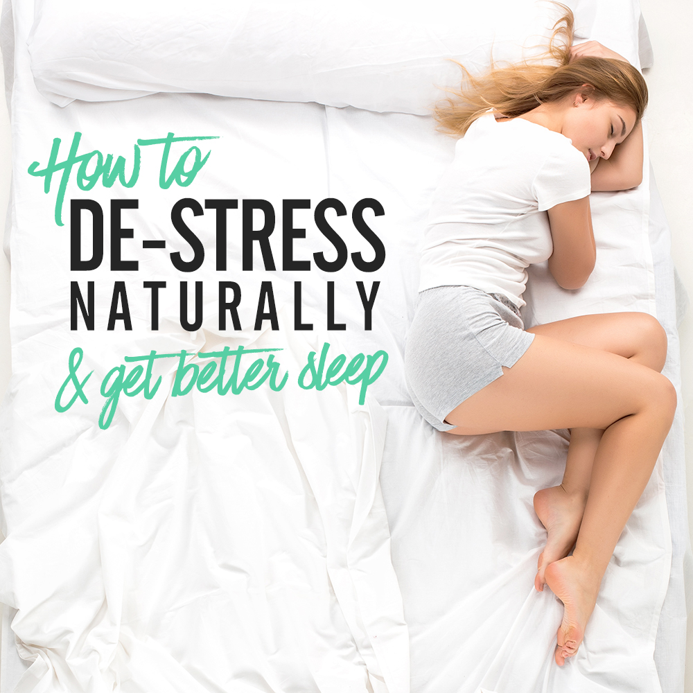 How To De-Stress Naturally And Get Better Sleep