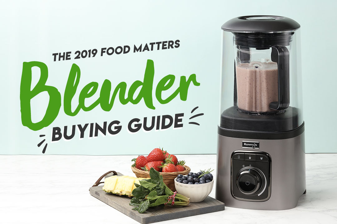 The 2019 Food Matters Blender Buying Guide!