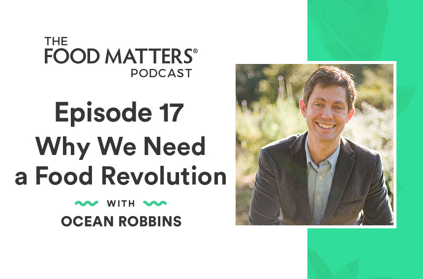 Episode 17: Why We Need a Food Revolution with Ocean Robbins
