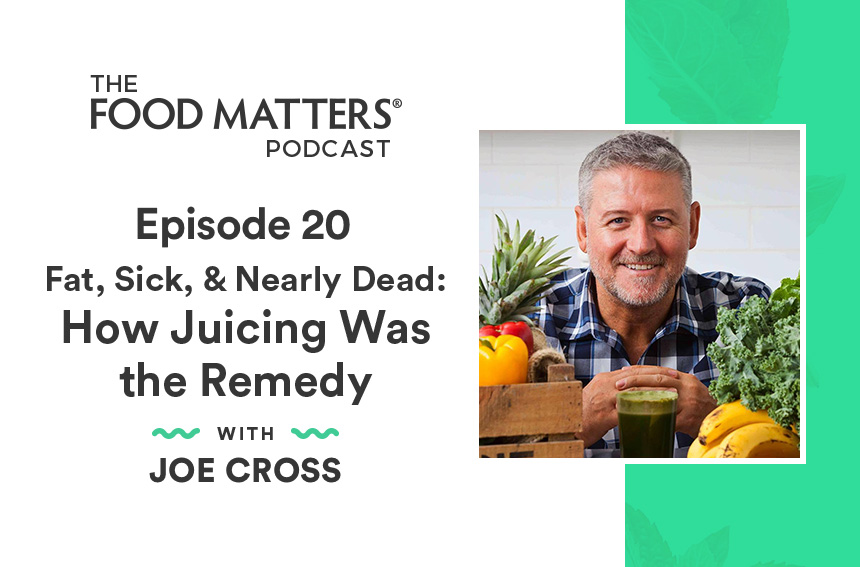 Episode 20: Fat, Sick, & Nearly Dead: How Juicing Was the Remedy with Joe Cross