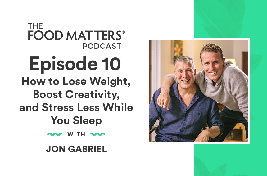 Episode 10: How to Lose Weight, Boost Creativity, and Stress Less While You Sleep with Jon Gabriel