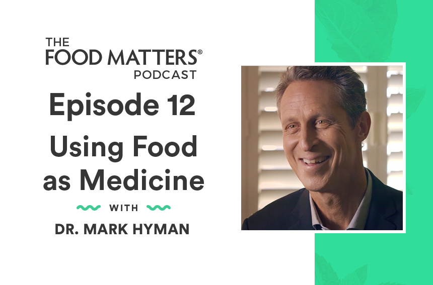 Episode 12: Using Food as Medicine with Dr. Mark Hyman