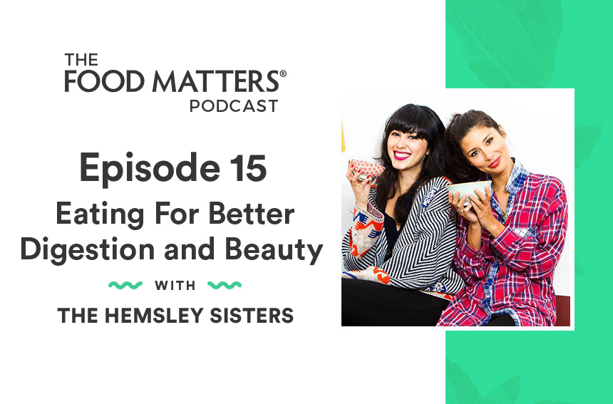 Episode 15: Eating For Better Digestion and Beauty with The Hemsley Sisters