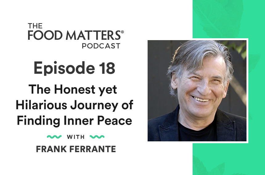 Episode 18: The Honest Yet Hilarious Journey of Finding Inner Peace with Frank Ferrante