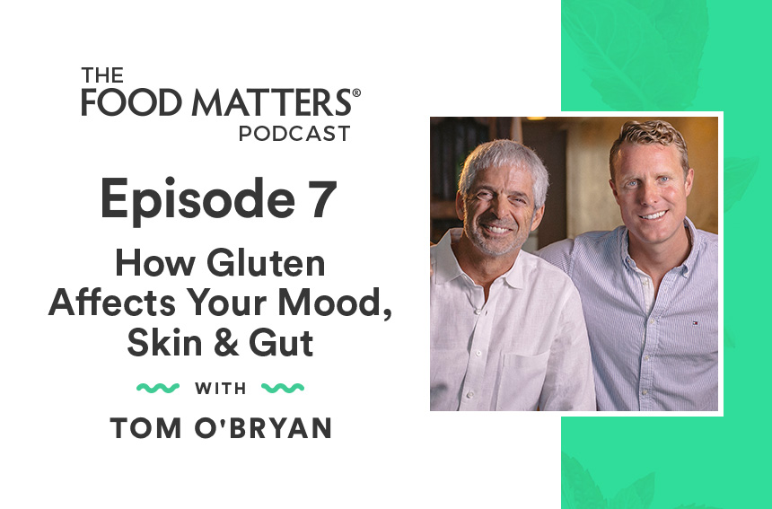 EP7: How Gluten Affects Your Mood, Skin & Gut with Dr. Tom O'Bryan