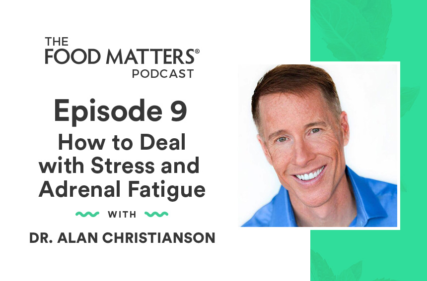 Episode 9: How to Deal with Stress and Adrenal Fatigue with Dr. Alan Christianson