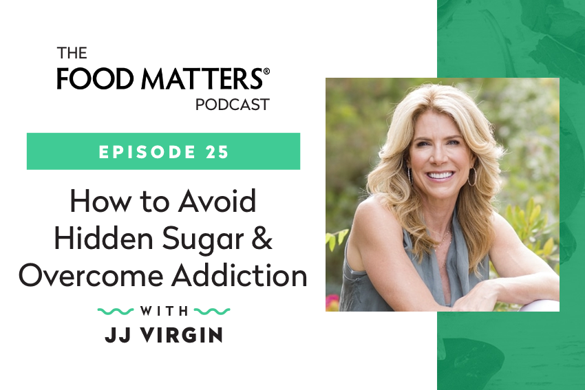 Episode 25: How to Avoid Hidden Sugar & Overcome Addiction with JJ Virgin