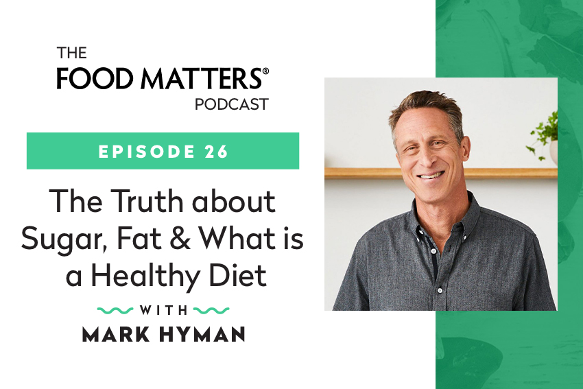Episode 26: The Truth about Sugar, Fat & What Is a Healthy Diet with Dr. Mark Hyman