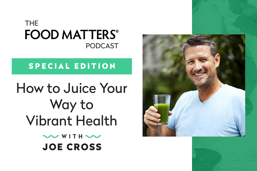 Special Edition: How To Juice Your Way To Vibrant Health with Joe Cross