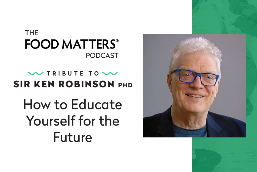 Episode 24: A Tribute to Sir Ken Robinson: How to Educate Yourself for the Future