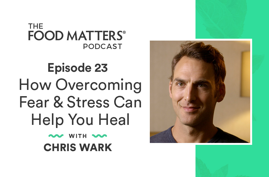 Episode 23: How Overcoming Fear & Stress Can Help You Heal with Chris Wark