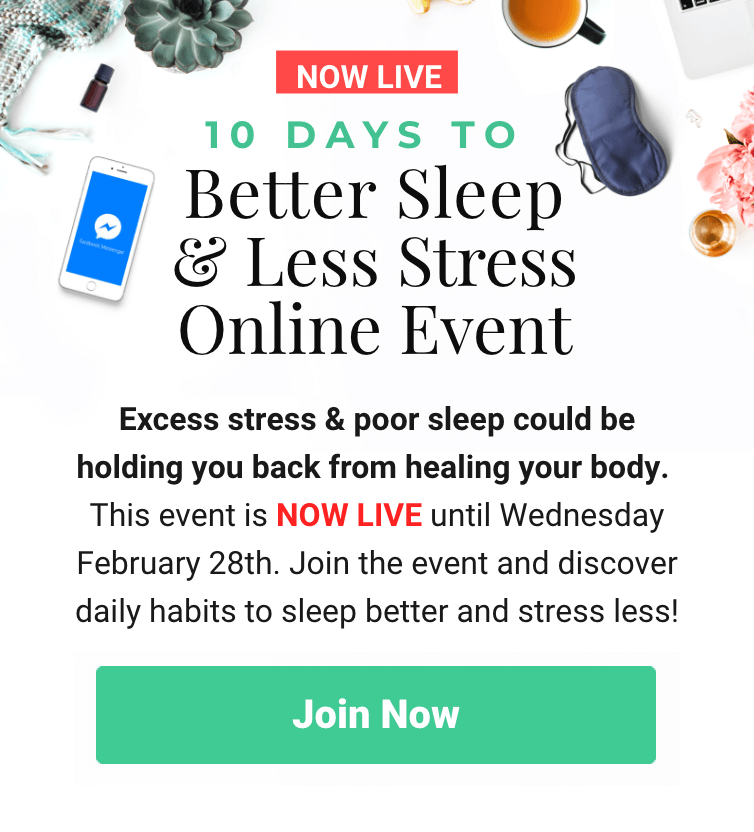 Excess stress & poor sleep could be holding you back from healing your body. This event is NOW LIVE until Wednesday February 28th. Join the event and discover daily habits to sleep better and stress less!